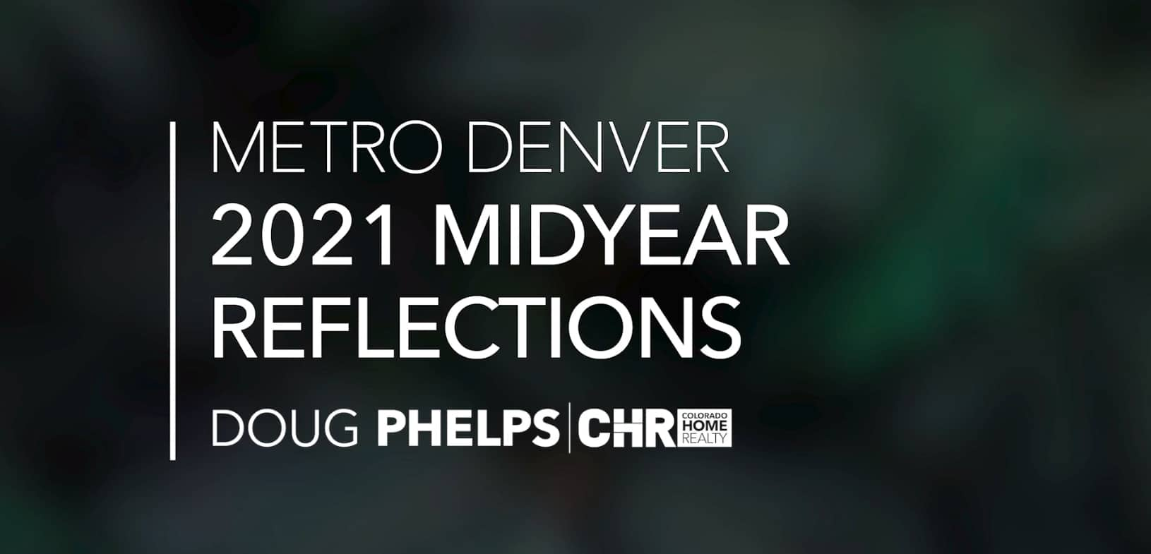 """Featured image for """"Midyear Residential Real Estate Reflections: Metro Denver 2021"""""""